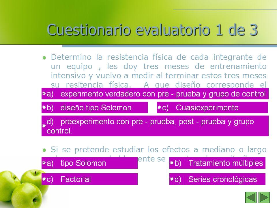 Cuestionario evaluatorio 1 de 3 Determino la resistencia física de cada integrante de un equipo, les doy tres meses de entrenamiento intensivo y vuelv
