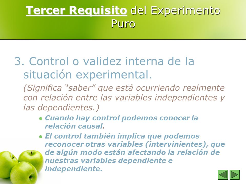 Tercer Requisito del Experimento Puro 3. Control o validez interna de la situación experimental. (Significa saber que está ocurriendo realmente con re