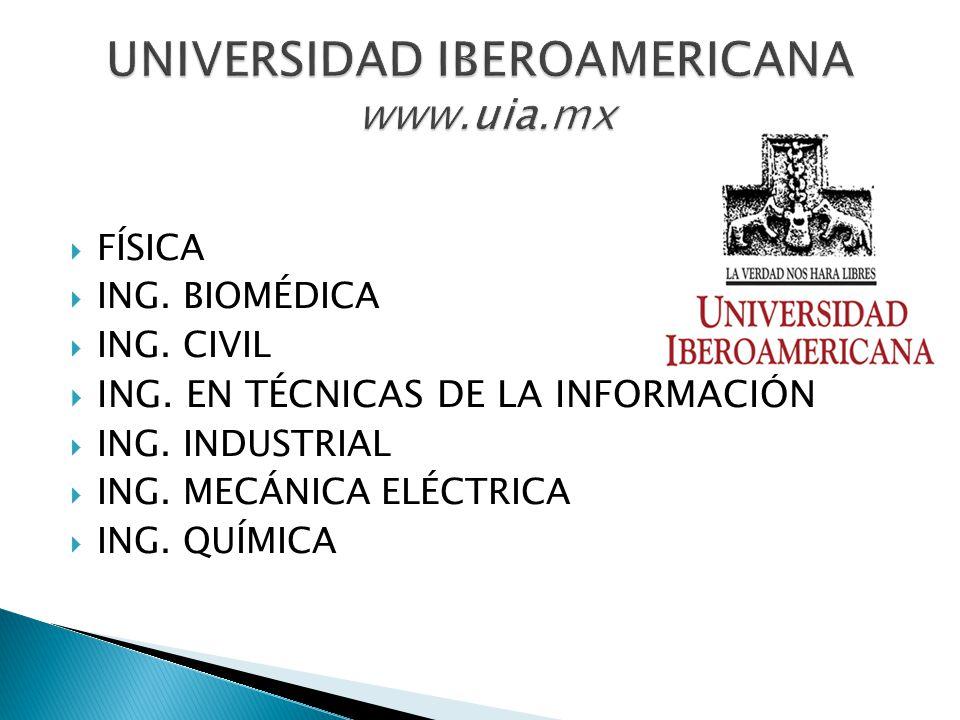 FÍSICA ING. BIOMÉDICA ING. CIVIL ING. EN TÉCNICAS DE LA INFORMACIÓN ING. INDUSTRIAL ING. MECÁNICA ELÉCTRICA ING. QUÍMICA