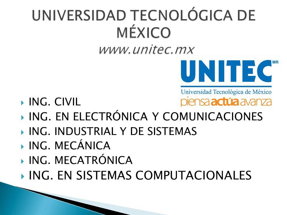 ING. CIVIL ING. EN ELECTRÓNICA Y COMUNICACIONES ING. INDUSTRIAL Y DE SISTEMAS ING. MECÁNICA ING. MECATRÓNICA ING. EN SISTEMAS COMPUTACIONALES