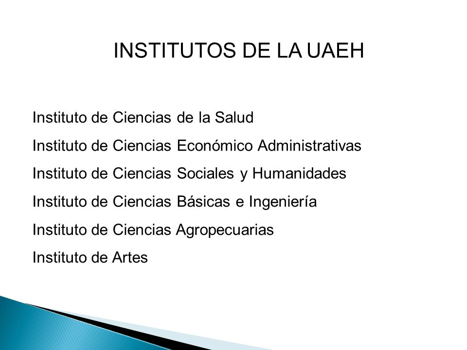 INSTITUTOS DE LA UAEH Instituto de Ciencias de la Salud Instituto de Ciencias Económico Administrativas Instituto de Ciencias Sociales y Humanidades I