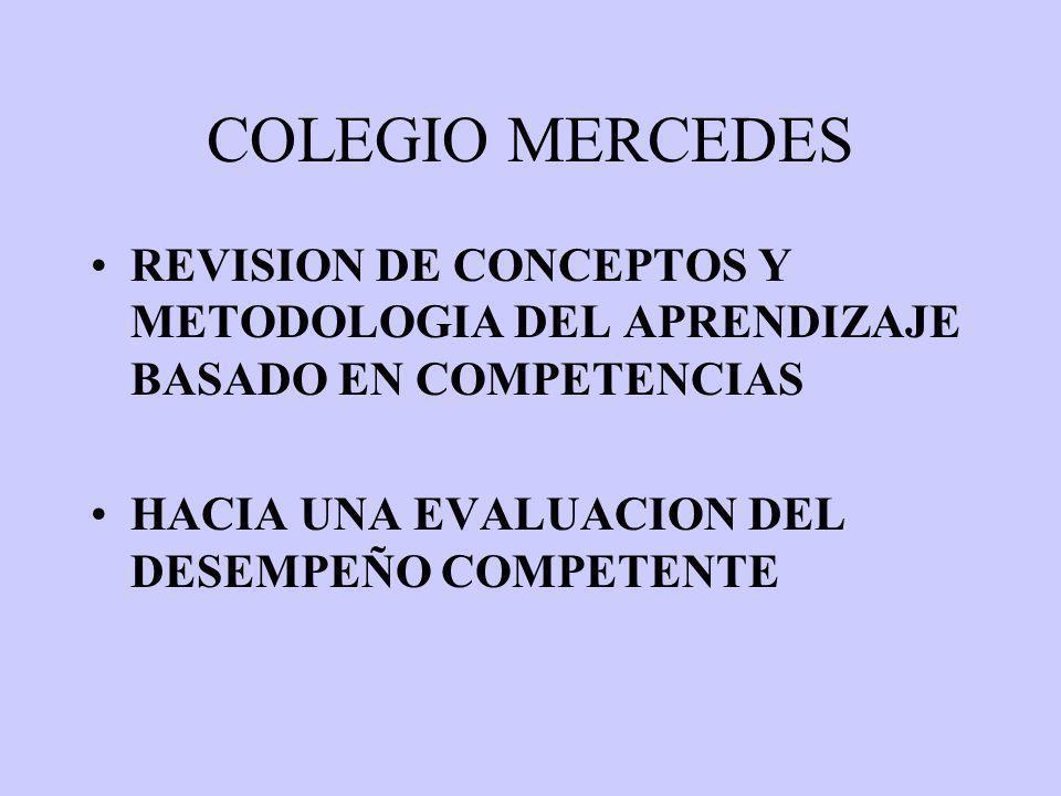 COLEGIO MERCEDES REVISION DE CONCEPTOS Y METODOLOGIA DEL APRENDIZAJE BASADO EN COMPETENCIAS HACIA UNA EVALUACION DEL DESEMPEÑO COMPETENTE