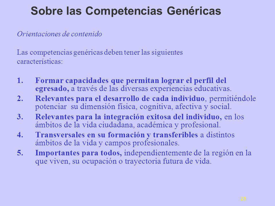 25 Sobre las Competencias Genéricas Orientaciones de contenido Las competencias genéricas deben tener las siguientes características: 1.Formar capacid