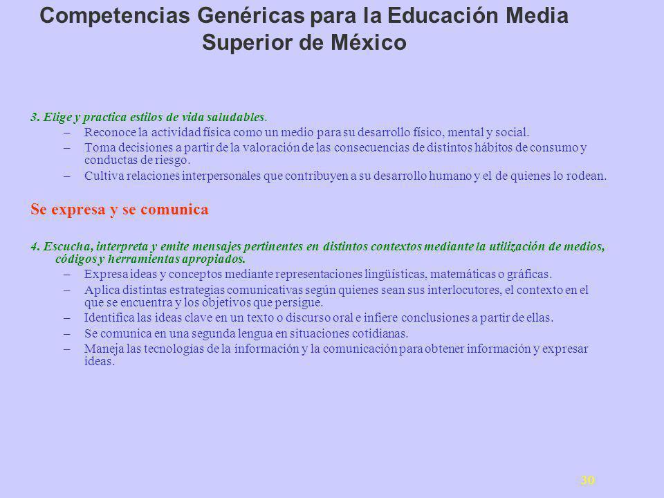 30 Competencias Genéricas para la Educación Media Superior de México 3. Elige y practica estilos de vida saludables. –Reconoce la actividad física com