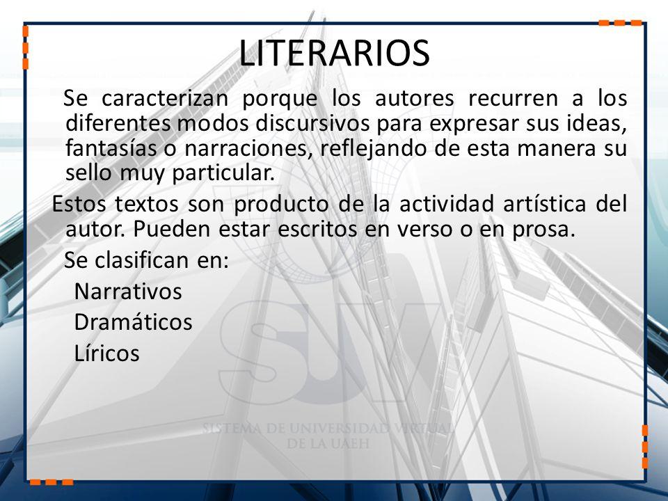 LITERARIOS Se caracterizan porque los autores recurren a los diferentes modos discursivos para expresar sus ideas, fantasías o narraciones, reflejando