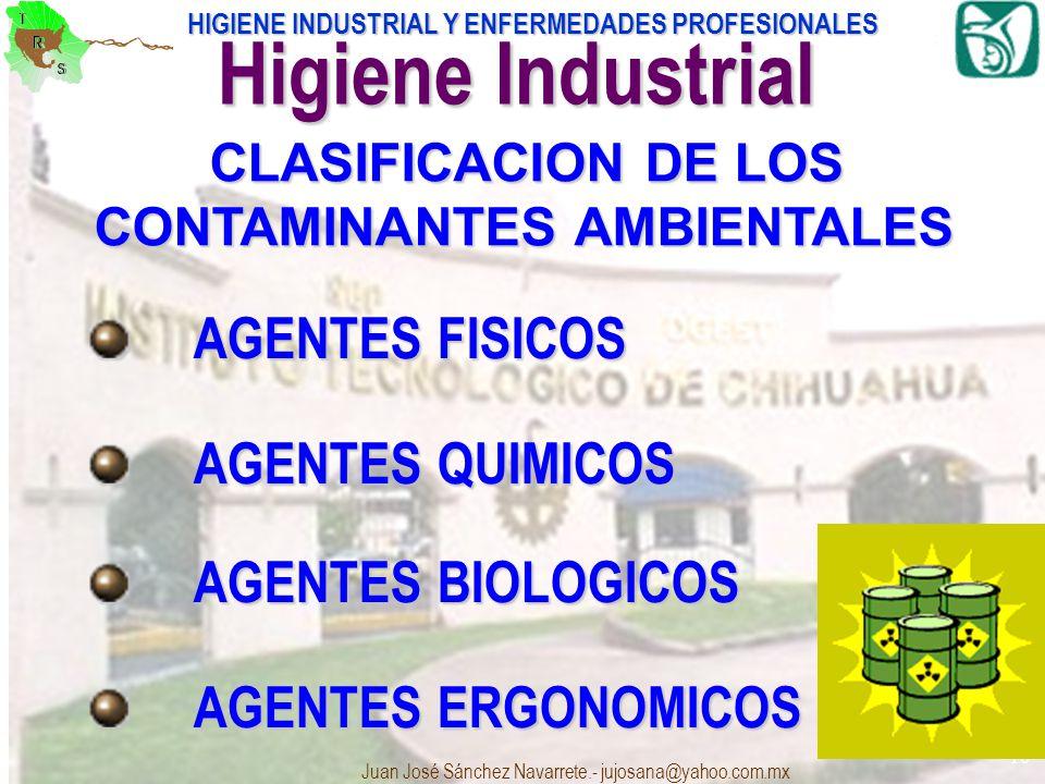 HIGIENE INDUSTRIAL Y ENFERMEDADES PROFESIONALES Juan José Sánchez Navarrete.- jujosana@yahoo.com.mx 10 CLASIFICACION DE LOS CONTAMINANTES AMBIENTALES