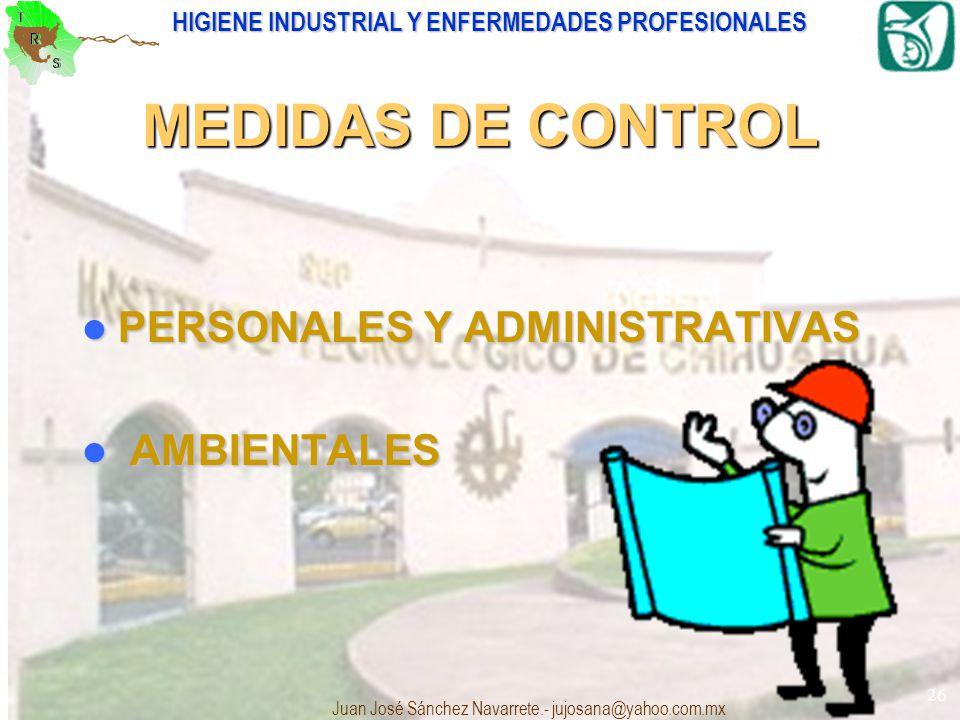HIGIENE INDUSTRIAL Y ENFERMEDADES PROFESIONALES Juan José Sánchez Navarrete.- jujosana@yahoo.com.mx 26 MEDIDAS DE CONTROL PERSONALES Y ADMINISTRATIVAS