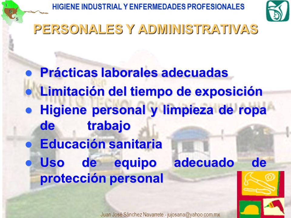HIGIENE INDUSTRIAL Y ENFERMEDADES PROFESIONALES Juan José Sánchez Navarrete.- jujosana@yahoo.com.mx 27 PERSONALES Y ADMINISTRATIVAS Prácticas laborale