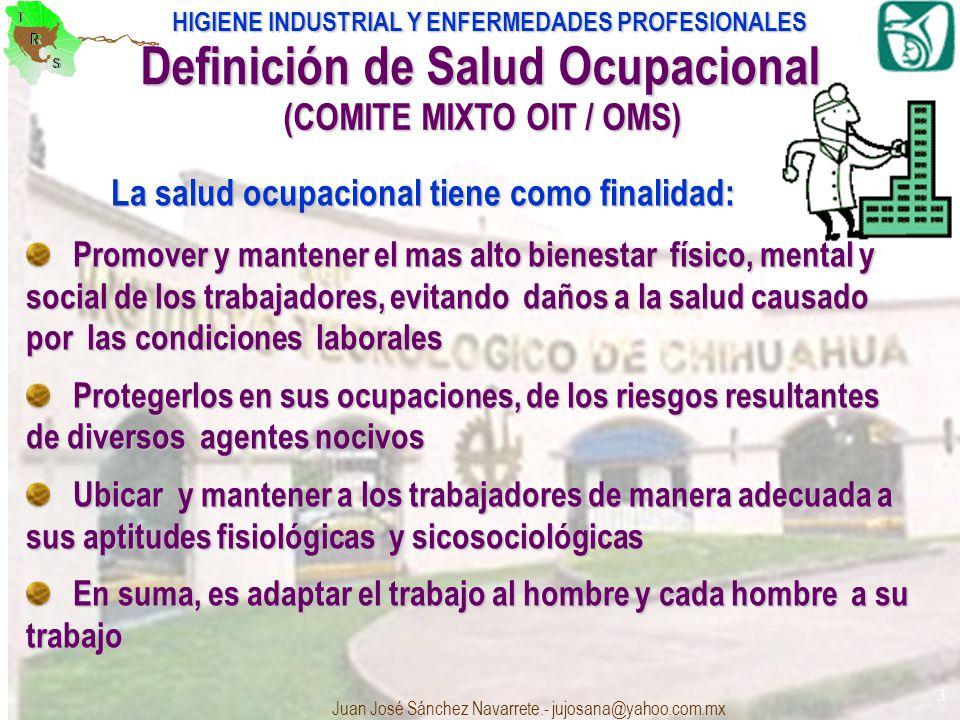 HIGIENE INDUSTRIAL Y ENFERMEDADES PROFESIONALES Juan José Sánchez Navarrete.- jujosana@yahoo.com.mx 3 Definición de Salud Ocupacional (COMITE MIXTO OI