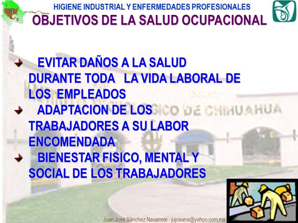 HIGIENE INDUSTRIAL Y ENFERMEDADES PROFESIONALES Juan José Sánchez Navarrete.- jujosana@yahoo.com.mx 4 OBJETIVOS DE LA SALUD OCUPACIONAL EVITAR DAÑOS A