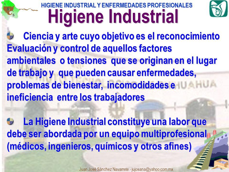 HIGIENE INDUSTRIAL Y ENFERMEDADES PROFESIONALES Juan José Sánchez Navarrete.- jujosana@yahoo.com.mx 8 Ciencia y arte cuyo objetivo es el reconocimient