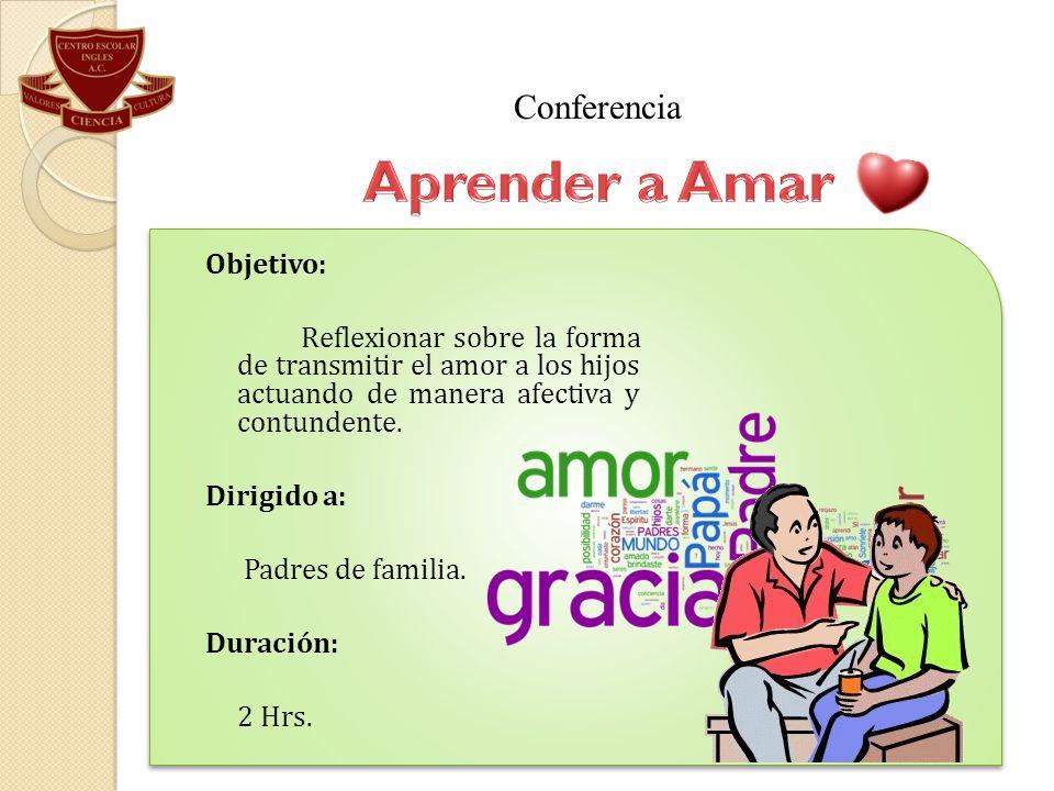 Objetivo: Reflexionar sobre la forma de transmitir el amor a los hijos actuando de manera afectiva y contundente. Dirigido a: Padres de familia. Durac