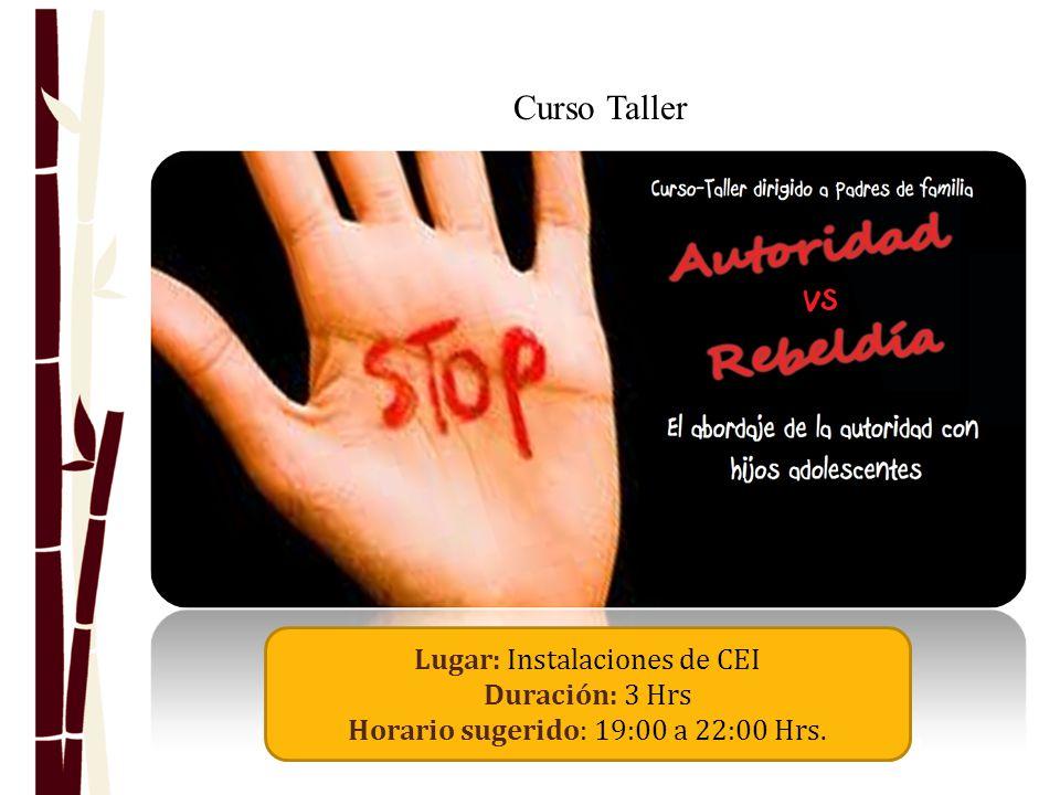 Curso Taller Lugar: Instalaciones de CEI Duración: 3 Hrs Horario sugerido: 19:00 a 22:00 Hrs.