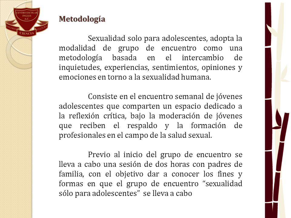Metodología Sexualidad solo para adolescentes, adopta la modalidad de grupo de encuentro como una metodología basada en el intercambio de inquietudes,