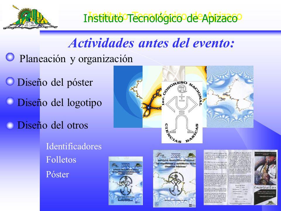 Instituto Tecnológico de Apizaco Actividades antes del evento: Diseño del póster Planeación y organización Diseño del logotipo Diseño del otros Identi