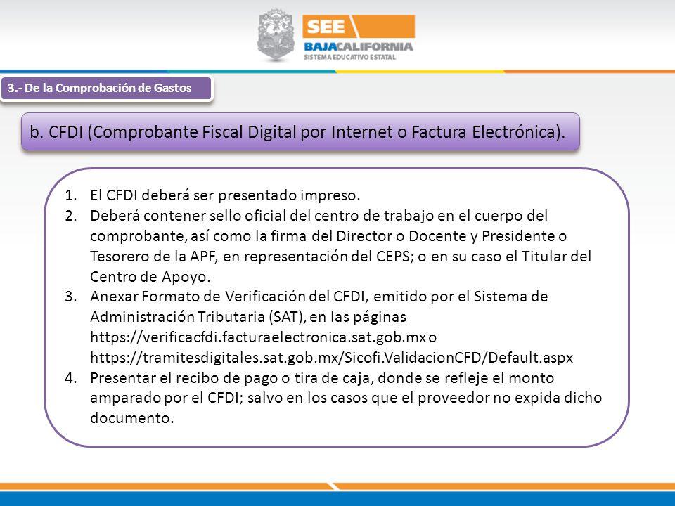 3.- De la Comprobación de Gastos b. CFDI (Comprobante Fiscal Digital por Internet o Factura Electrónica). 1.El CFDI deberá ser presentado impreso. 2.D
