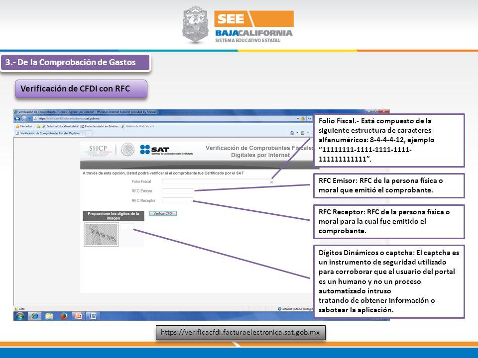 3.- De la Comprobación de Gastos Verificación de CFDI con RFC https://verificacfdi.facturaelectronica.sat.gob.mx Folio Fiscal.- Está compuesto de la s