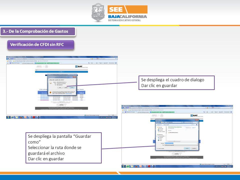 3.- De la Comprobación de Gastos Verificación de CFDI sin RFC Se despliega el cuadro de dialogo Dar clic en guardar Se despliega la pantalla Guardar c
