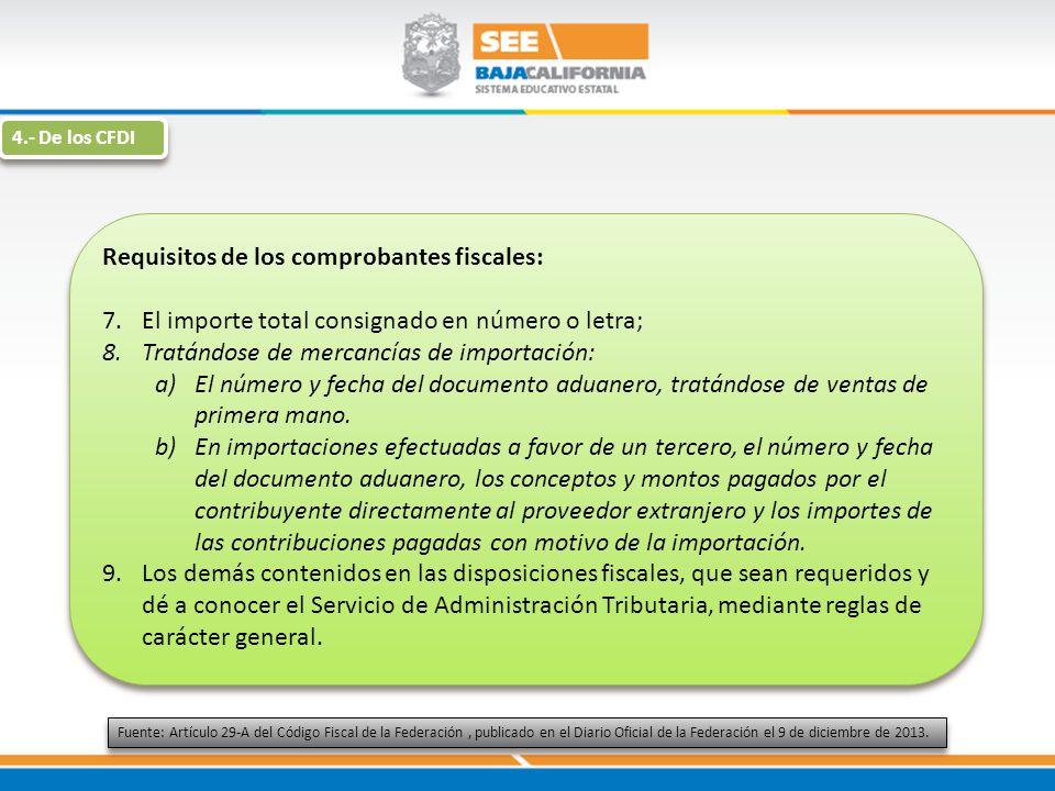 Requisitos de los comprobantes fiscales: 7.El importe total consignado en número o letra; 8.Tratándose de mercancías de importación: a)El número y fec