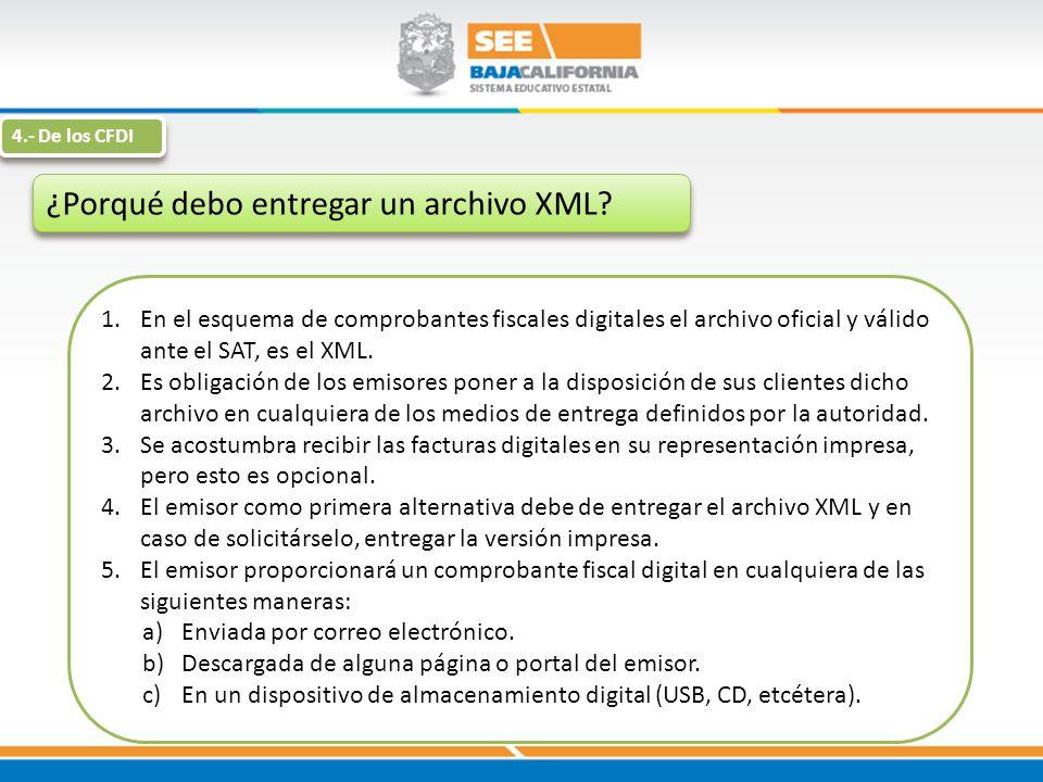 ¿Porqué debo entregar un archivo XML? 1.En el esquema de comprobantes fiscales digitales el archivo oficial y válido ante el SAT, es el XML. 2.Es obli
