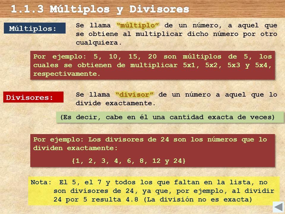 Divisores: Por ejemplo: Los divisores de 24 son los números que lo dividen exactamente: {1, 2, 3, 4, 6, 8, 12 y 24} Por ejemplo: Los divisores de 24 s