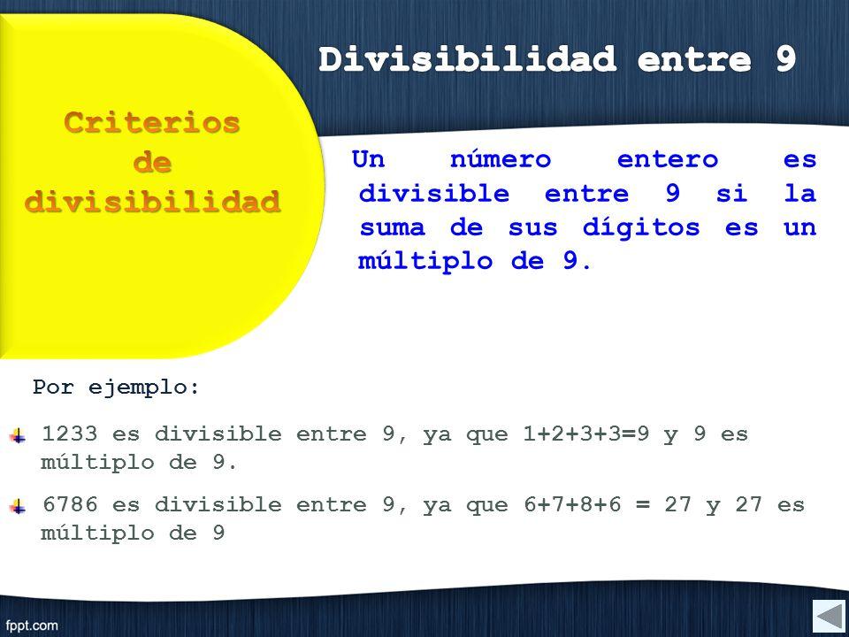 Por ejemplo: 1233 es divisible entre 9, ya que 1+2+3+3=9 y 9 es múltiplo de 9. 6786 es divisible entre 9, ya que 6+7+8+6 = 27 y 27 es múltiplo de 9 Un
