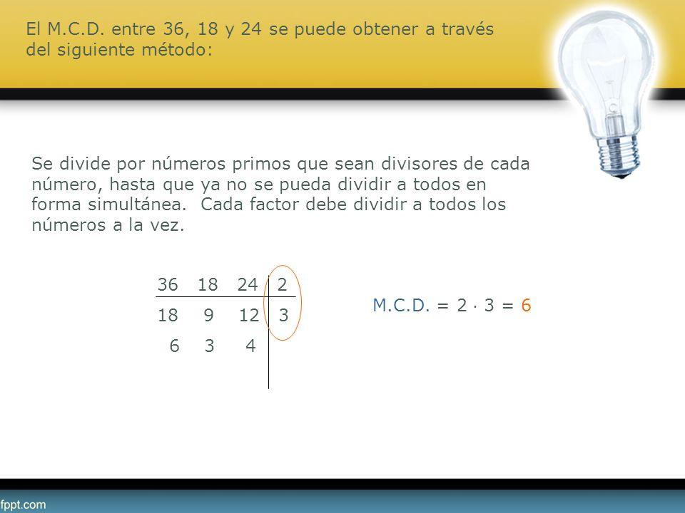 El M.C.D. entre 36, 18 y 24 se puede obtener a través del siguiente método: 36 18 24 2 18 9 12 3 6 3 4 Se divide por números primos que sean divisores