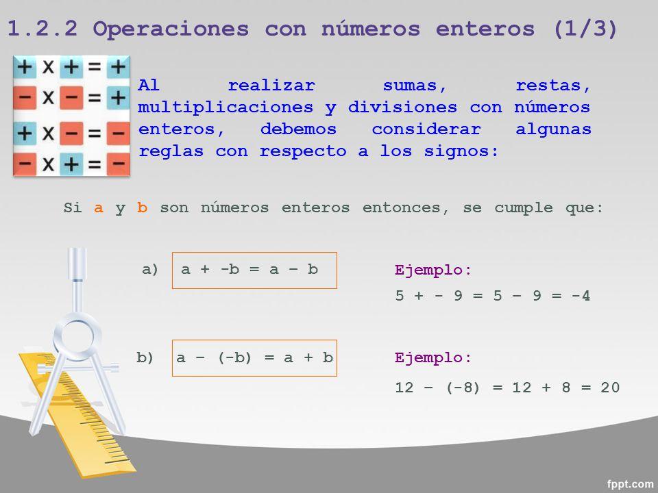 1.2.2 Operaciones con números enteros (1/3) Al realizar sumas, restas, multiplicaciones y divisiones con números enteros, debemos considerar algunas r