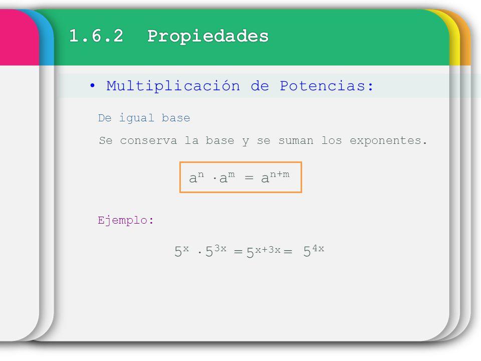 Multiplicación de Potencias: De igual base Se conserva la base y se suman los exponentes. a n+m a n a m = Ejemplo: 5 x+3x 5 x 5 3x == 5 4x