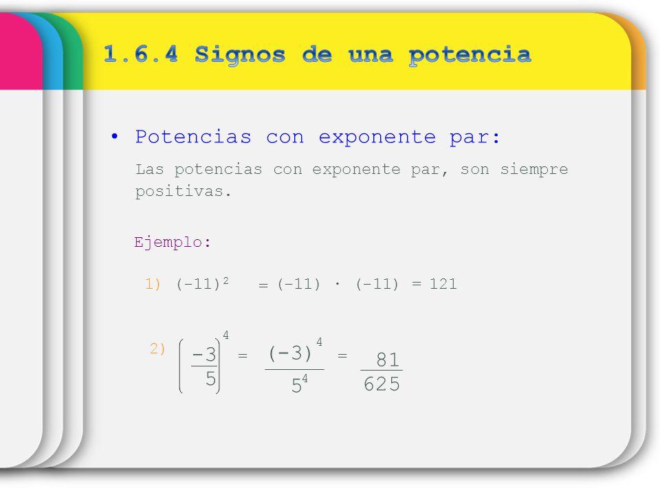 Potencias con exponente par: Las potencias con exponente par, son siempre positivas. Ejemplo: (-11) (-11) = 121 2) -3 5 4 = 81 625 5 (-3) 4 4 = 1) (-1