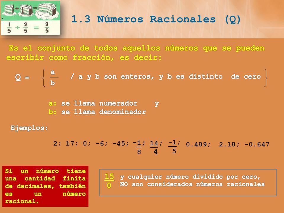 1.3 Números Racionales (Q) 2; 17; 0; -6; -45; -1; 5 0.489;2.18;-0.647 -1;-1; 8 14 ; 4