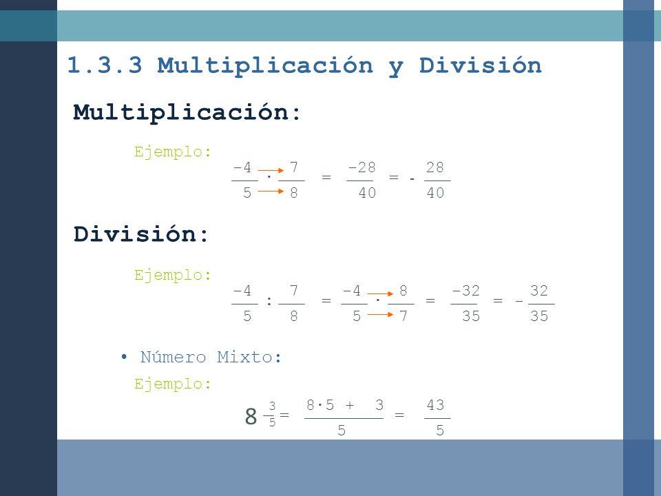 -4 5 8 7 = -32 35 = Multiplicación: Ejemplo: -4 5 7 8 = -28 40 = 28 40 - División: Ejemplo: -4 5 : 7 8 = 32 35 - Número Mixto: Ejemplo: 8 3 5 = 85 + 3
