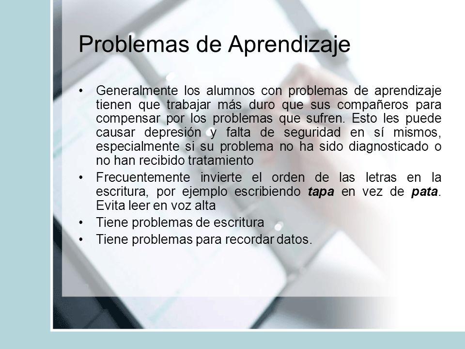 Problemas de Aprendizaje Generalmente los alumnos con problemas de aprendizaje tienen que trabajar más duro que sus compañeros para compensar por los