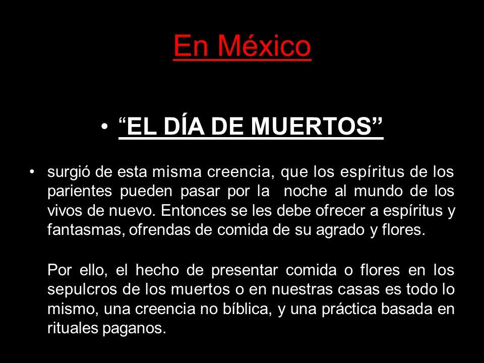 En México s surgió de esta misma cree, que los espíritus de sus pasar esta noche al EL DÍA DE MUERTOS surgió de esta misma creencia, que los espíritus