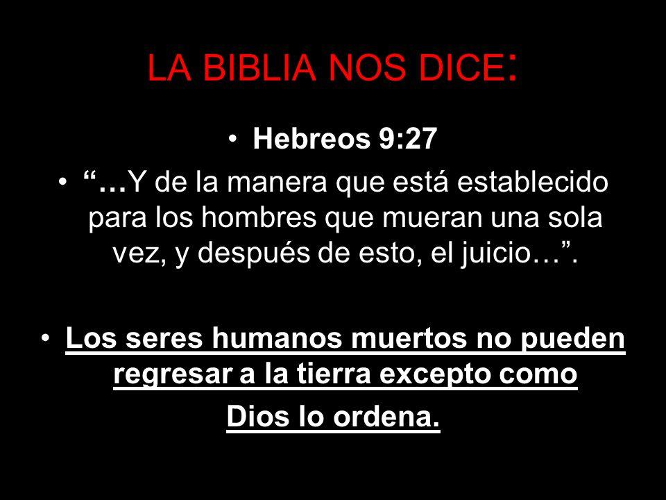 LA BIBLIA NOS DICE : Hebreos 9:27 …Y de la manera que está establecido para los hombres que mueran una sola vez, y después de esto, el juicio…. Los se