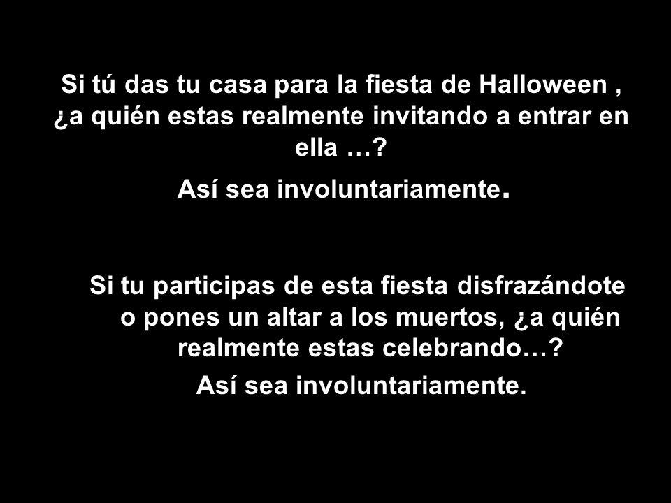 Si tú das tu casa para la fiesta de Halloween, ¿a quién estas realmente invitando a entrar en ella …? Así sea involuntariamente. Si tu participas de e