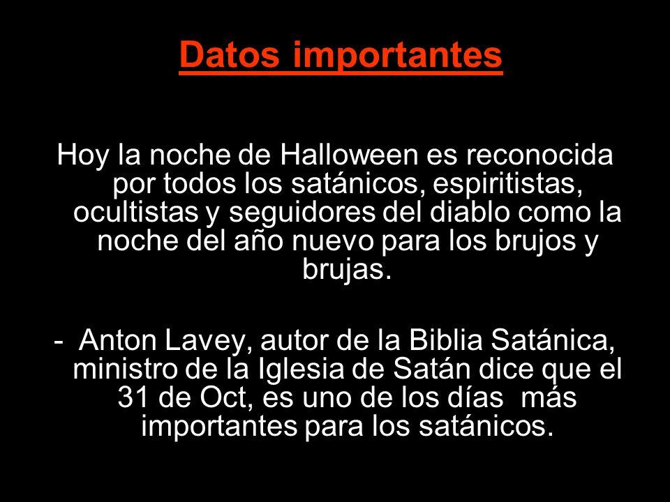 Datos importantes Hoy la noche de Halloween es reconocida por todos los satánicos, espiritistas, ocultistas y seguidores del diablo como la noche del