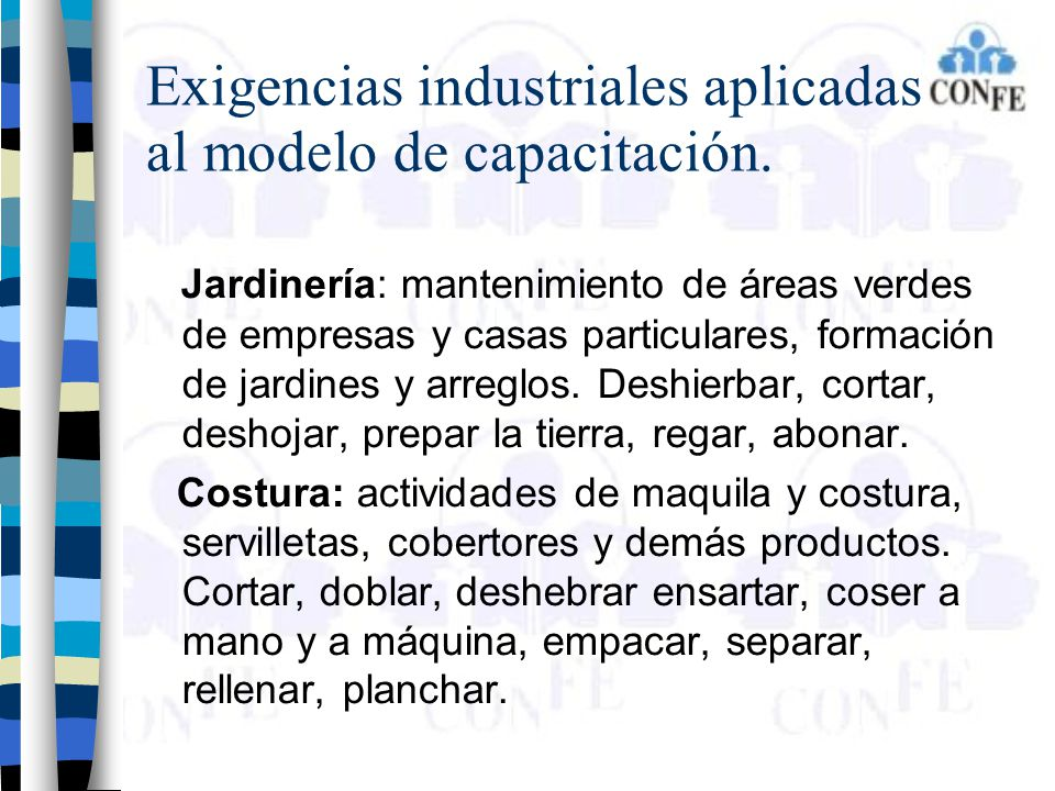 Exigencias industriales aplicadas al modelo de capacitación. Jardinería: mantenimiento de áreas verdes de empresas y casas particulares, formación de