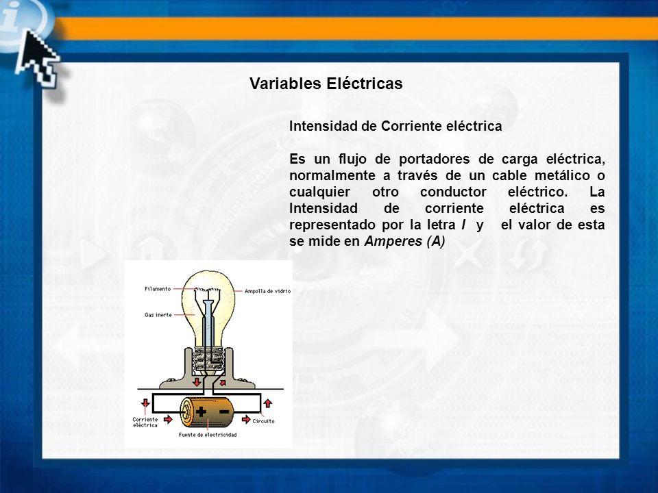 Intensidad de Corriente eléctrica Es un flujo de portadores de carga eléctrica, normalmente a través de un cable metálico o cualquier otro conductor e