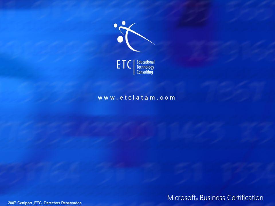 2007 Certiport,ETC. Derechos Reservados w w w. e t c l a t a m. c o m