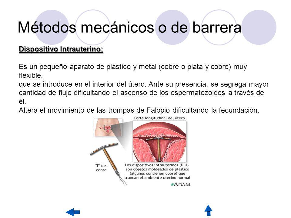 Métodos mecánicos o de barrera Dispositivo Intrauterino: Es un pequeño aparato de plástico y metal (cobre o plata y cobre) muy flexible, que se introduce en el interior del útero.