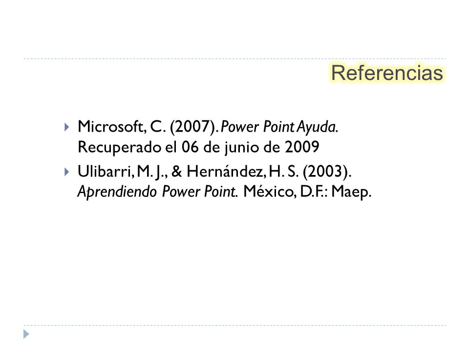 Microsoft, C. (2007). Power Point Ayuda. Recuperado el 06 de junio de 2009 Ulibarri, M.
