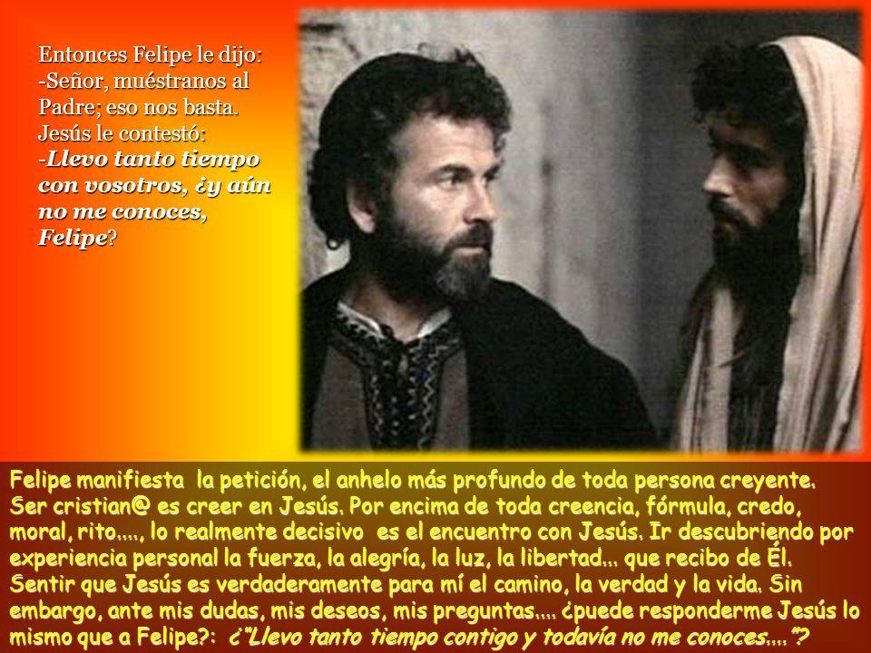 Felipe manifiesta la petición, el anhelo más profundo de toda persona creyente.