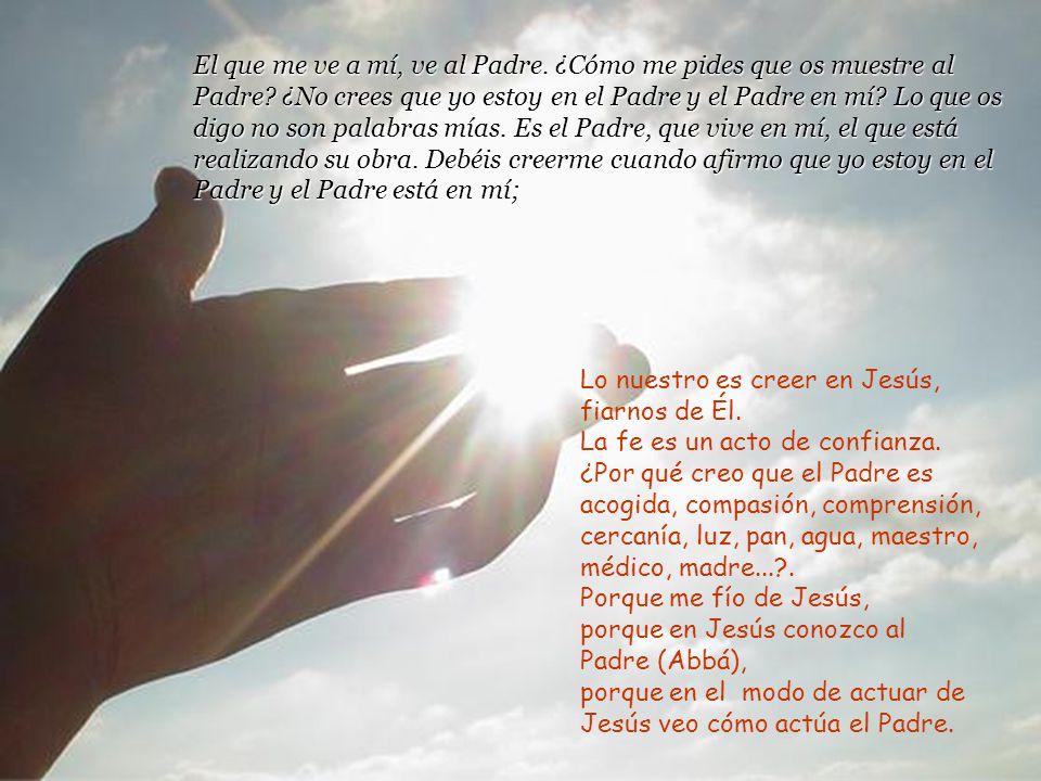 Felipe manifiesta la petición, el anhelo más profundo de toda persona creyente. Ser cristian@ es creer en Jesús. Por encima de toda creencia, fórmula,