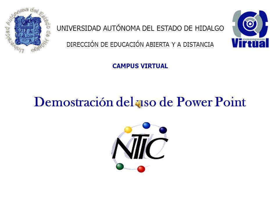 Demostración del uso de Power Point UNIVERSIDAD AUTÓNOMA DEL ESTADO DE HIDALGO DIRECCIÓN DE EDUCACIÓN ABIERTA Y A DISTANCIA CAMPUS VIRTUAL