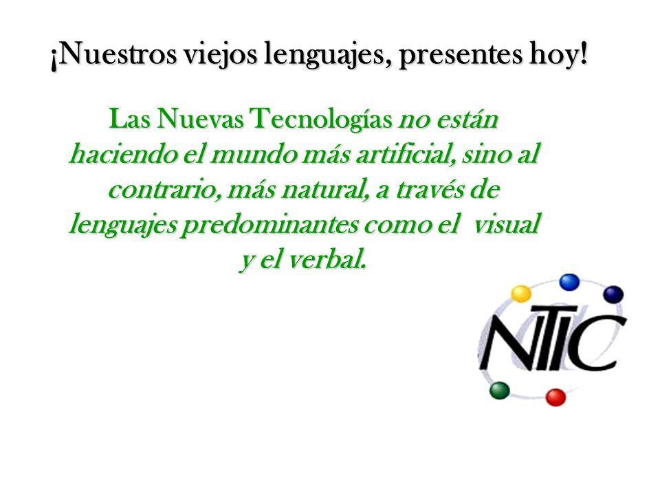 Las Nuevas Tecnologías Tecnologías no están haciendo el mundo más artificial, sino al contrario, más natural, a través de lenguajes predominantes como el visual y el verbal.
