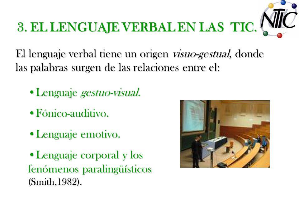 3. EL LENGUAJE VERBAL EN LAS TIC. El lenguaje verbal tiene un origen visuo-gestual, donde las palabras surgen de las relaciones entre el: Lenguaje ges