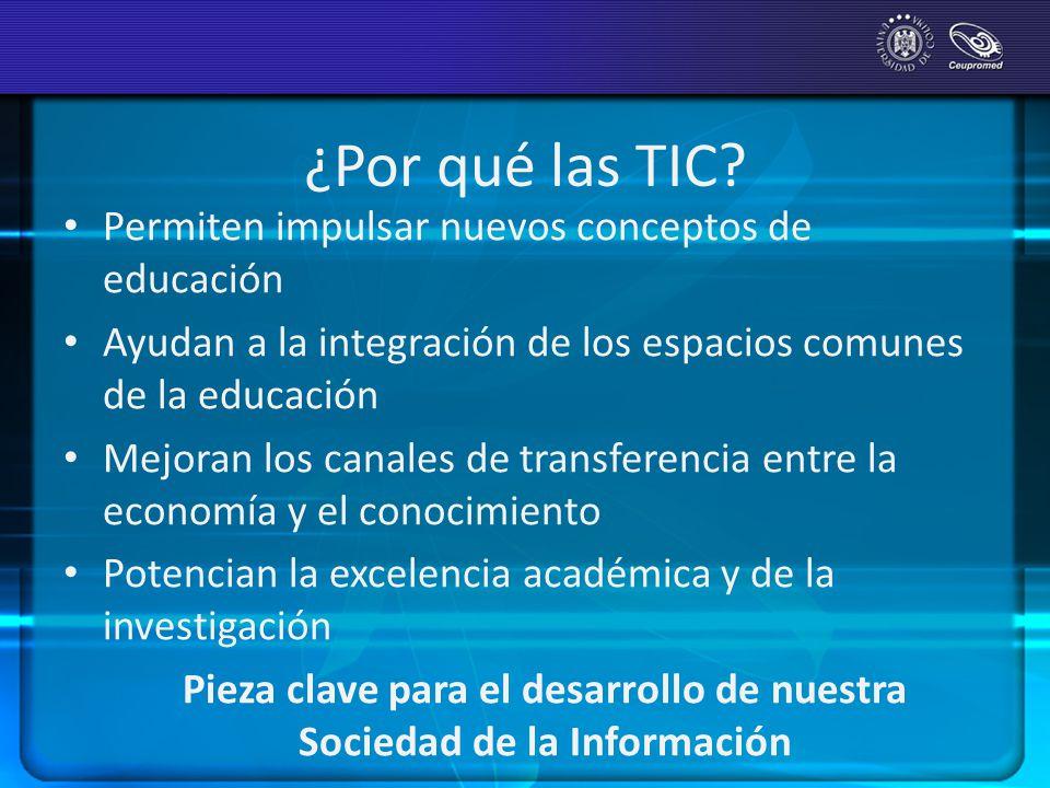 ¿Por qué las TIC? Permiten impulsar nuevos conceptos de educación Ayudan a la integración de los espacios comunes de la educación Mejoran los canales