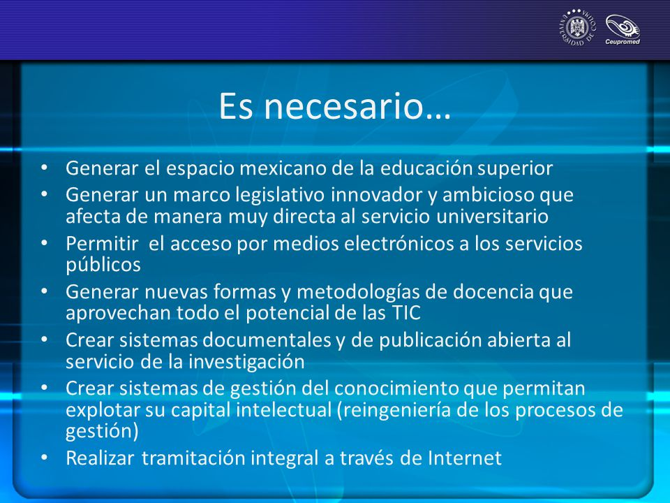 Es necesario… Generar el espacio mexicano de la educación superior Generar un marco legislativo innovador y ambicioso que afecta de manera muy directa