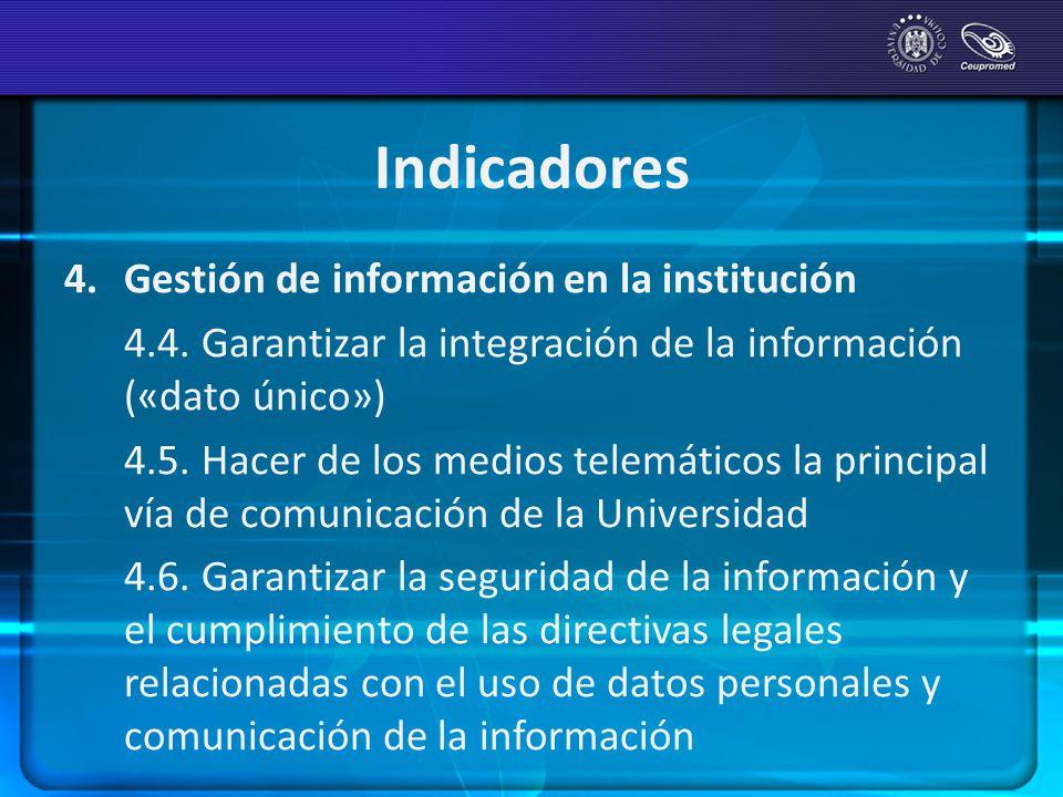 Indicadores 4.Gestión de información en la institución 4.4. Garantizar la integración de la información («dato único») 4.5. Hacer de los medios telemá